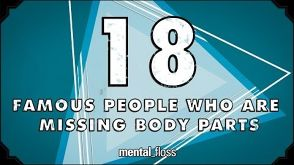 18 Famous People Who Are Missing Body Parts - mental_floss on YouTube (Ep.202)